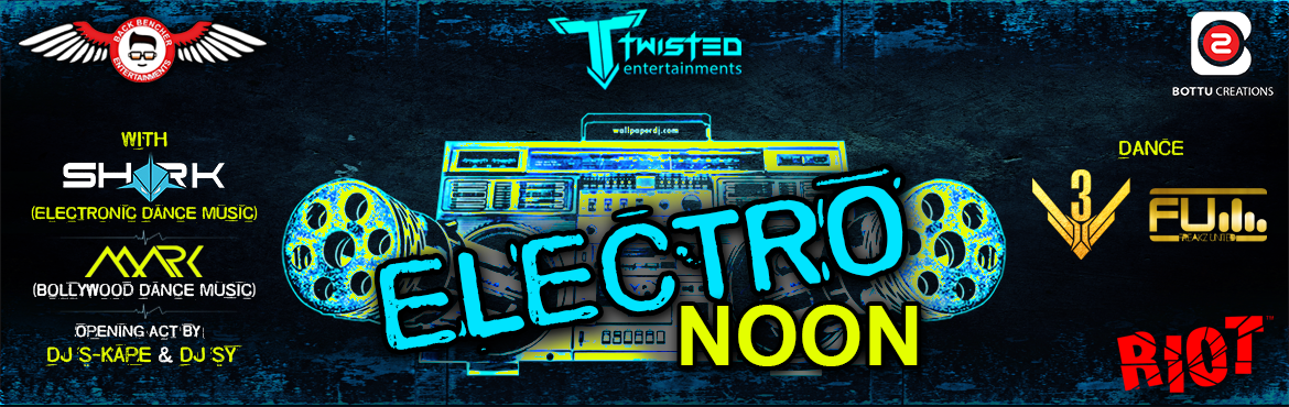 Book Online Tickets for ELECTRO NOON, Hyderabad.  TWISTED ENTERTAINMENTS & BACK BENCHER ENTERTAINMENTS Presents----------------------ELECTRO NOON------------------------Featuring:DJ SHARK (EDM) DJ MARK (BDM)OPENING ACT: DJ S-KAPE & DJ SYEVENT POWERED BY :Bottu CreationsPROFFEVENUE