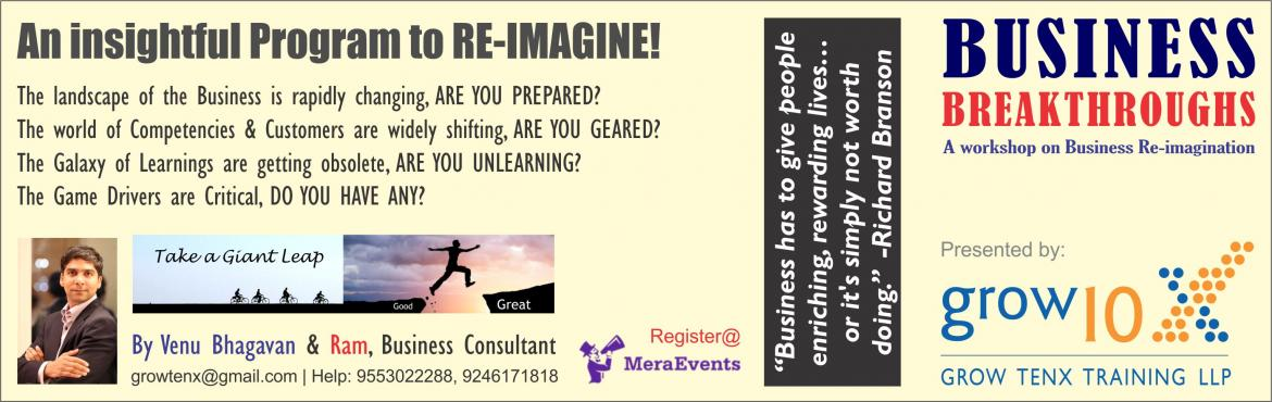 Book Online Tickets for BUSINESS BREAKTHROUGHS, Hyderabad.  A BUSINESS BREAK-THROUGH WORKSHOP FOR    ENTREPRENUERS & BUSINESS OWNERS.Dear Friends,Greetings. Wish you are doing good.This is to inform about our 5 hour workshop on Saturday 9th July, designed to help organisations in understanding t