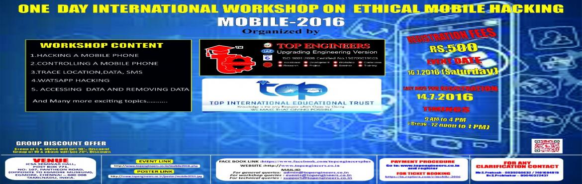 Book Online Tickets for MOBILE-2016, Chennai.        WORKSHOP TOPIC   ONE  DAY INTERNATIONAL WORKSHOP ON  ETHICAL MOBILE HACKING     WORKSHOP NAME   MOBILE-2016         Organized by    TOP ENGINEERS [India's leading educational service conducting firm]