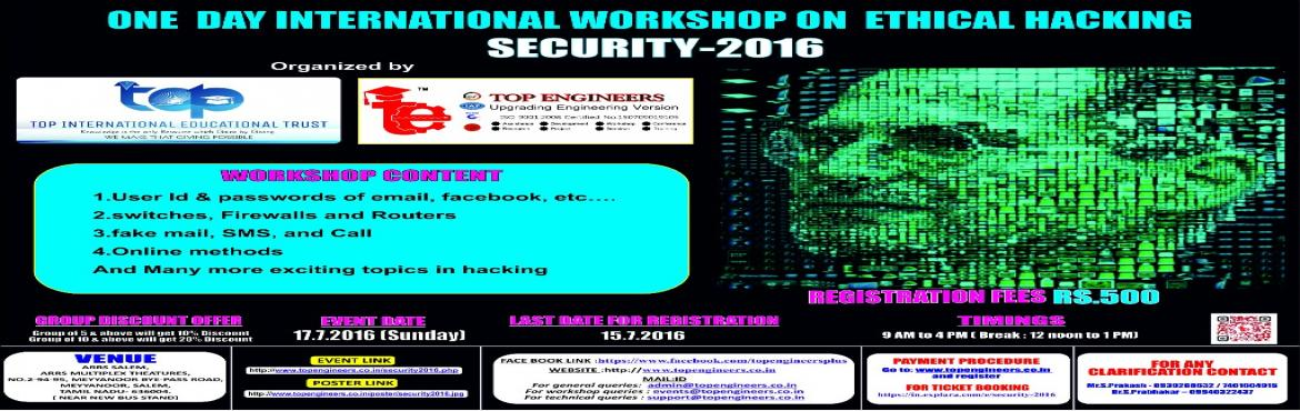 Book Online Tickets for SECURITY-2016, Salem.        WORKSHOP TOPIC   ONE  DAY INTERNATIONAL WORKSHOP ON  ETHICAL HACKING     WORKSHOP NAME   SECURITY-2016         ORGANIZED BY    TOP ENGINEERS [INDIA'S LEADING EDUCATIONAL SERVICE CONDUCTING FIRM]   UNDER