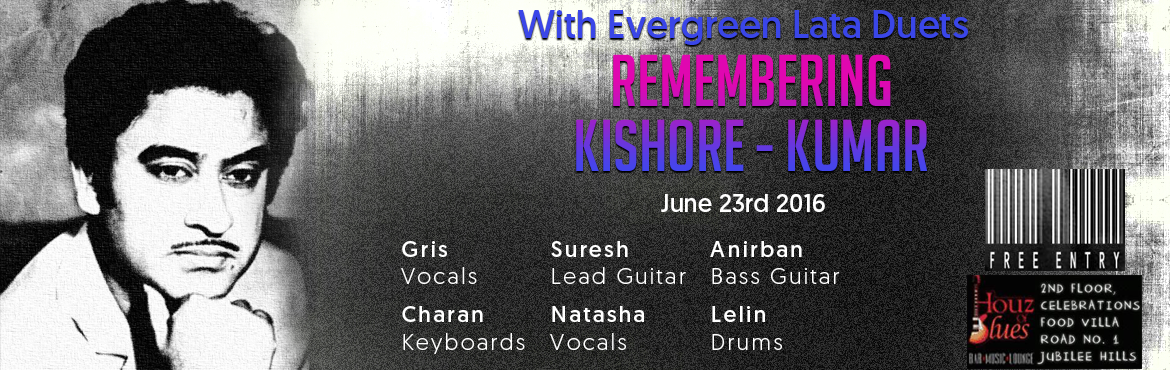 Book Online Tickets for A Tribute to Kishore and Lata Live, Hyderabad. With evergreen Lata duets REMEMBERING KISHORE KUMAR Gris - Vocals Natasha - Vocals Suresh - Lead Guitar Charan - Keyboards Aniban - Bass Guitar Lelin - Drums