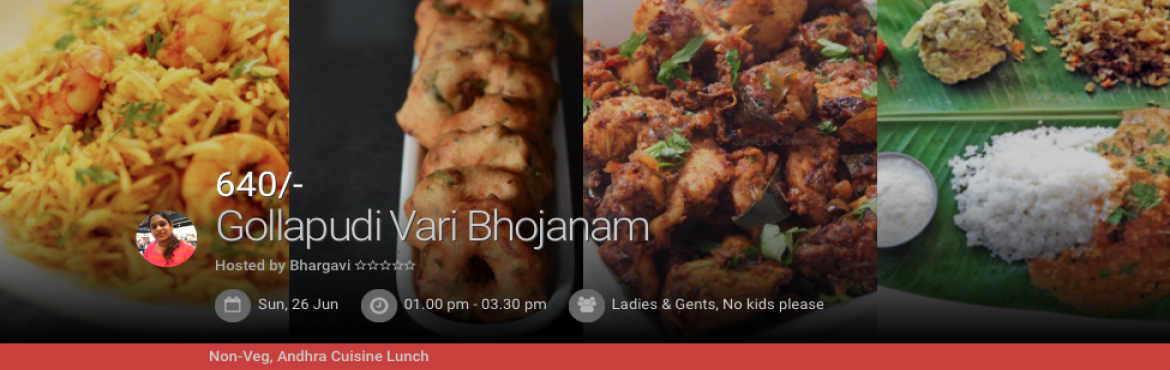 """Book Online Tickets for Coastal Andhra special Bhojanam, Hyderabad. Bhargavi, a home chef who has been weavingmagic on people\'s plates with her andhra special curries ishosing a special menu """"Gollapudi Vari Bhojanam"""" with her mother this time. You'll get a chance to taste authenti"""