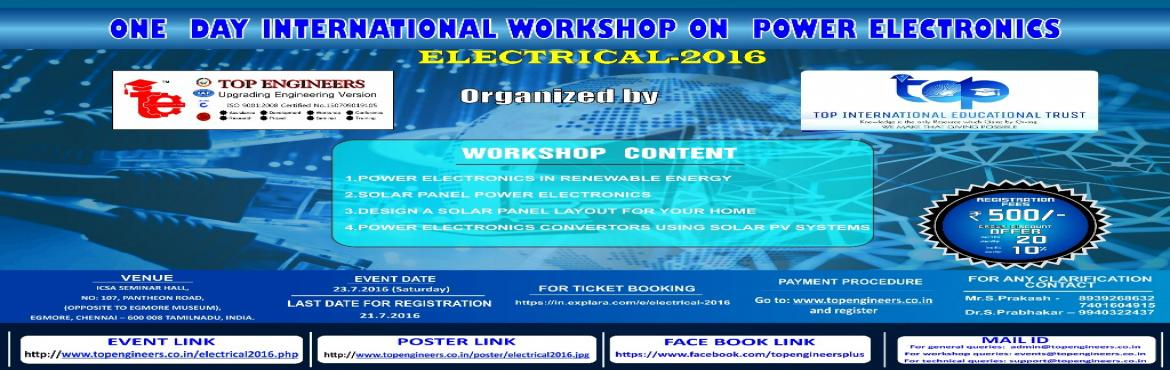 Book Online Tickets for ELECTRICAL-2016, Chennai.        WORKSHOP TOPIC   ONE  DAY INTERNATIONAL WORKSHOP ON  POWER ELECTRONICS      WORKSHOP NAME   ELECTRICAL-2016         Organized by    TOP ENGINEERS [India's leading educational service conducting firm]