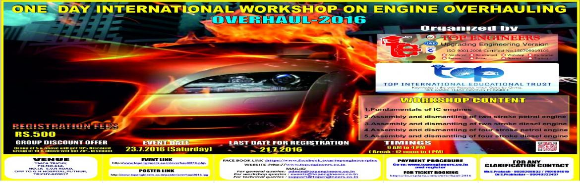 Book Online Tickets for OVERHAUL-2016, Thiruchira.        WORKSHOP TOPIC   ONE  DAY INTERNATIONAL WORKSHOP ON ENGINE OVERHAULING     WORKSHOP NAME   OVERHAUL-2016         Organized by    TOP ENGINEERS [India's leading educational service conducting firm]   Under th