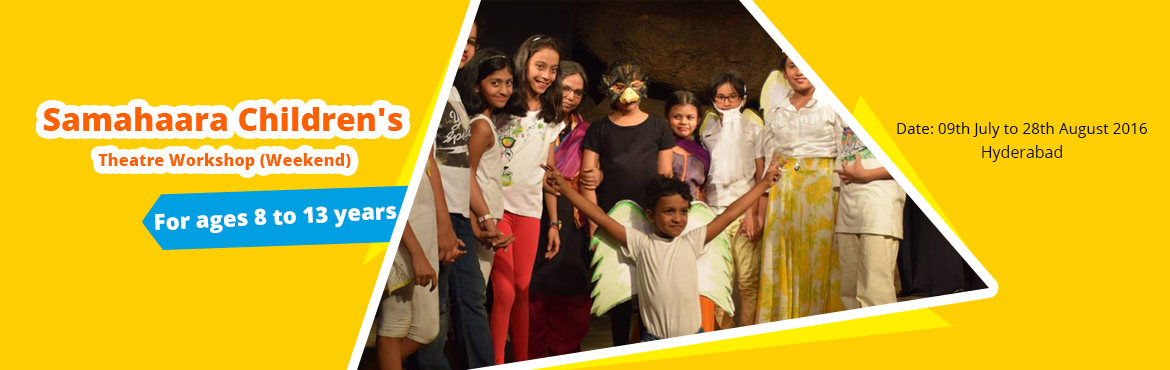 Book Online Tickets for Samahaara Childrens Theatre Workshop (We, Hyderabad.       Date: 09th July to 28th August 2016   Duration: 8 Weekends (16 classes)   Time: Sat 4pm to 6pm, Sun 10am to 12pm     Venue 1: Samahaara, Plot no 49, Mithila Nagar Colony, Road no 12, Banjara Hills, Hyderabad   Google Map link https://