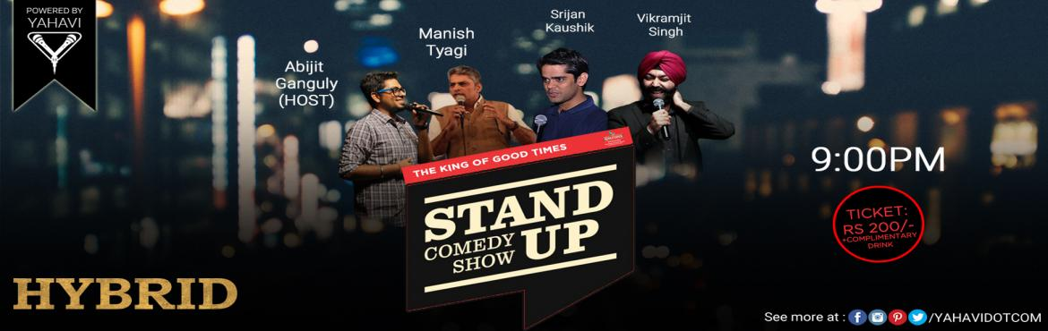 Book Online Tickets for Stand Up Comedy at Hybrid, NewDelhi. When you reach home after a full day\'s work at the Office, wouldn\'t you like to have a few laughs. Bump into Hybrid and witness a stand-up comedy show upto 1 hour 30 minutes with guaranteed unlimited laughterLine Up:#AbhijitGanguly#ManishTyag