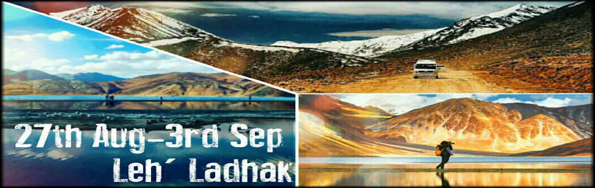 Book Online Tickets for LeH We Go.., Ladakh. Leh – Ladakh Trip byMastrix Events 27th August – 3rd September 2016Cost deion - 16800/- (Triple & Quad Sharing)Cost deion - 18300/- (Double Sharing)Total Seats: 20Main Highlights of the Tour :Destinations CoveredKarg
