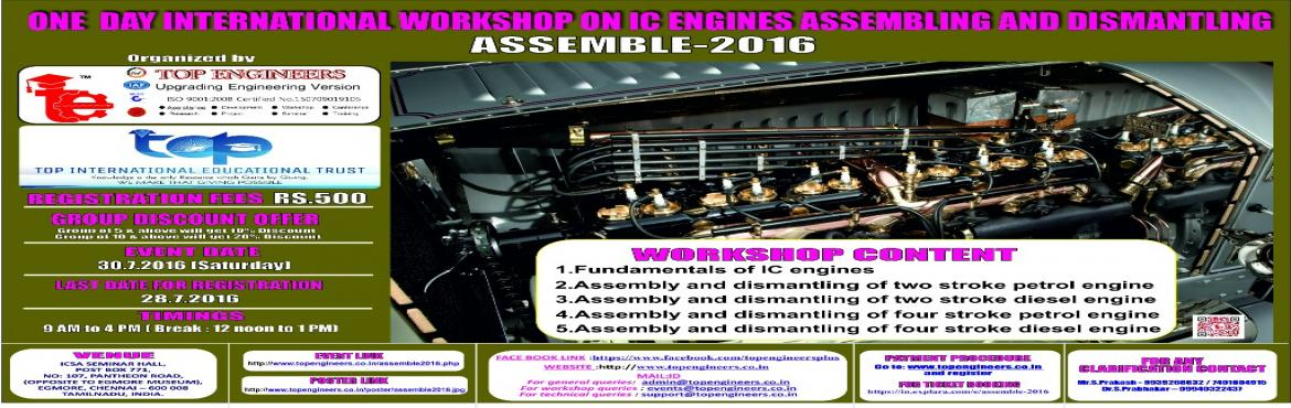 Book Online Tickets for ASSEMBLE-2016, Chennai.        WORKSHOP TOPIC   ONE  DAY INTERNATIONAL WORKSHOP ON IC ENGINES ASSEMBLING AND DISMANTLING     WORKSHOP NAME   ASSEMBLE-2016         Organized by    TOP ENGINEERS [India's leading educational service conducting fi