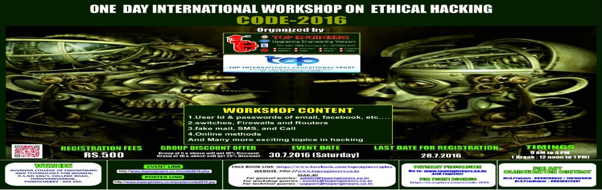 Book Online Tickets for CODE-2016, Pondicherr.        WORKSHOP TOPIC   ONE  DAY INTERNATIONAL WORKSHOP ON  ETHICAL HACKING     WORKSHOP NAME   CODE-2016         Organized by    TOP ENGINEERS [India's leading educational service conducting firm]   Under the