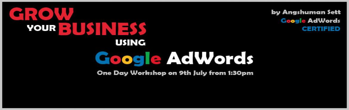 Book Online Tickets for GROW your business using Google ADWORDS, Kolkata. Join us for a one day workshop on  \