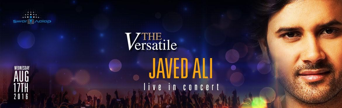 Book Online Tickets for The Versatile, Javed Ali Live in Concert, Mumbai. 'The Versatile' show will touch every aspect of Hindi music with Swar Aalap celebrating its 14th year of musical journey. Javed Ali will enchant you with his soulful voice covering music genres like Ghazal, Sufi, Retro, Western-Classical