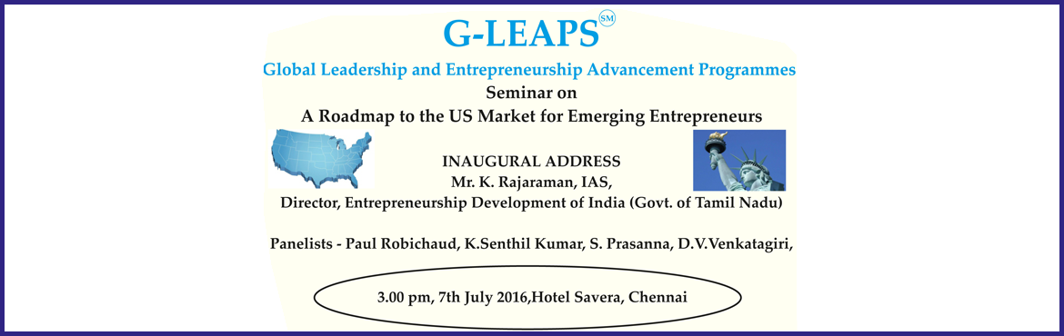 Book Online Tickets for Seminar on A Road Map to the US Market f, Chennai. G-LEAPS  is a Programme of The Global Trade Driver, to provide International Business Orientation for Emerging Entrepreneurs. International Business in today's  world presents a lot of opportunities and Challenges.  A methodical