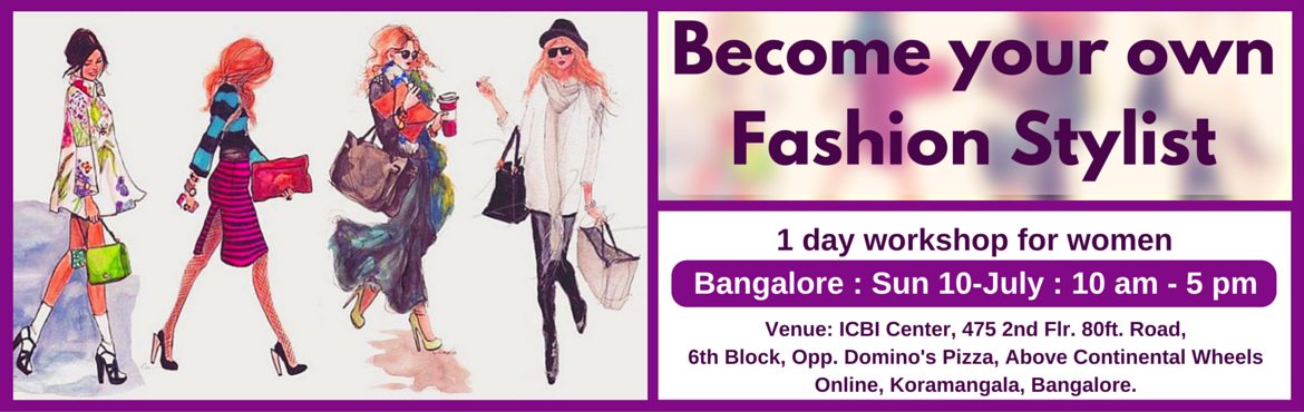 Book Online Tickets for Become Your Own Fashion Stylist (Bangalo, Bengaluru. Enrol for this unique 1 day workshop for women. Topics Covered: (1) Guided self Evaluation and Recommendations  Body shape evaluation and recommendations Face shape evaluation and recommendations Personal color evaluation and recommendations