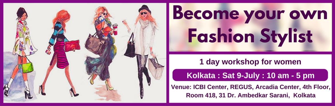Become Your Own Fashion Stylist (Kolkata 9-July)