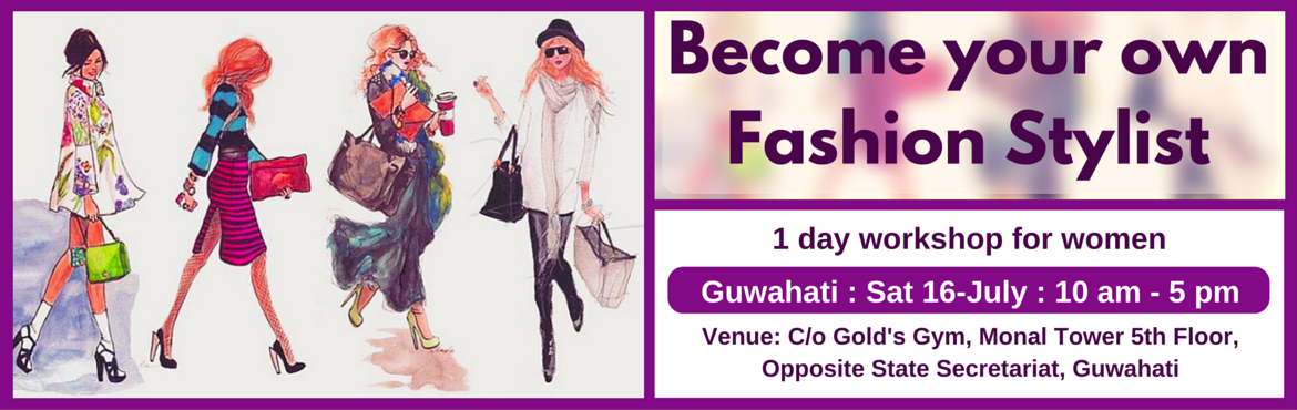 Book Online Tickets for Become Your Own Fashion Stylist (Guwahat, Guwahati. Enrol for this unique 1 day workshop for women. Topics Covered: (1) Guided self Evaluation and Recommendations  Body shape evaluation and recommendations Face shape evaluation and recommendations Personal color evaluation and recommendations