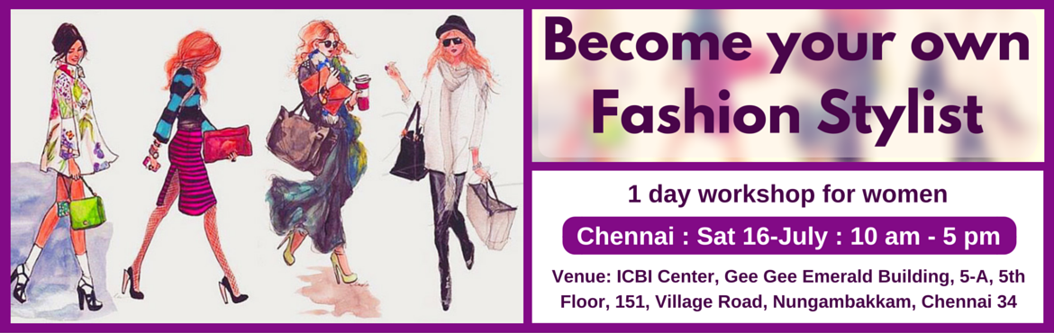 Book Online Tickets for Become Your Own Fashion Stylist (Chennai, Chennai. Enrol for this unique 1 day workshop for women. Topics Covered: (1) Guided self Evaluation and Recommendations  Body shape evaluation and recommendations Face shape evaluation and recommendations Personal color evaluation and recommendations