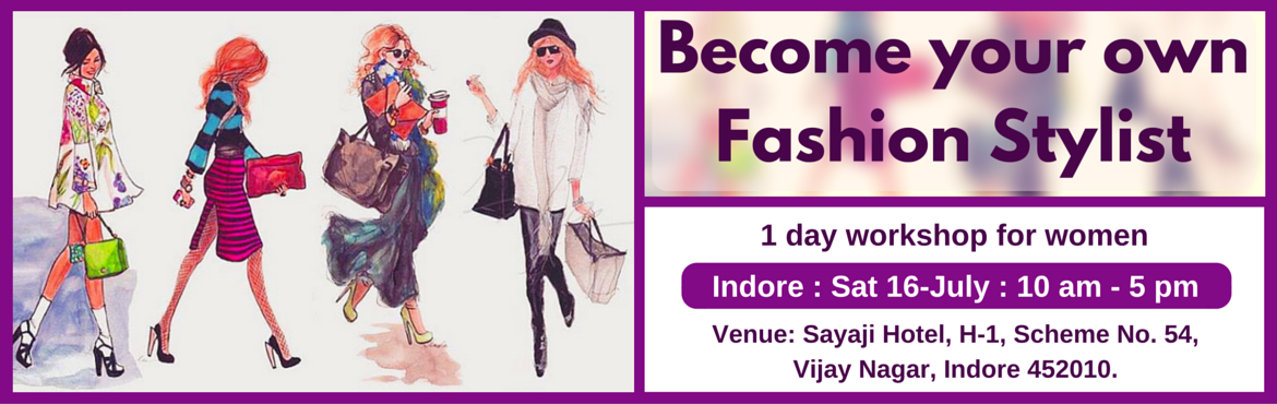 Book Online Tickets for Become Your Own Fashion Stylist (Indore , Indore. Enrol for this unique 1 day workshop for women. Topics Covered: (1) Guided self Evaluation and Recommendations  Body shape evaluation and recommendations Face shape evaluation and recommendations Personal color evaluation and recommendations
