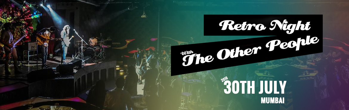 Book Online Tickets for Retro Night with The Other People, Mumbai.  Main Artist : The Other People    The Other People:With eight years of professional performances under their belt, \'The Other People\' is India\'s pop/rock sensation. With playing a pied range of popular covers, this six-member band has been m