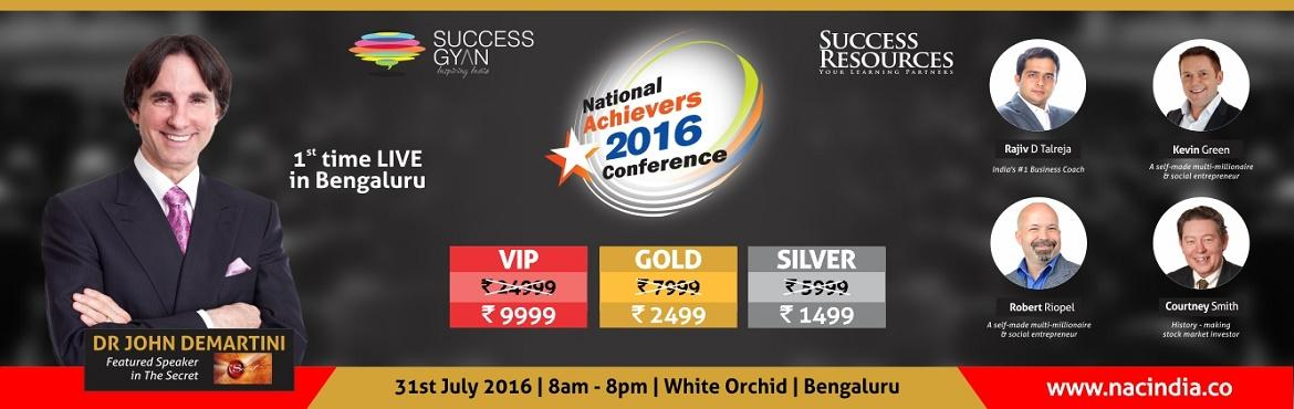 Book Online Tickets for National Achievers Conference - Bangalor, Bengaluru. The NATIONAL ACHIEVERS CONFERENCE brings you the opportunity to achieve amazing results in your personal life, business, finances and health by bringing the world\'s leading experts in these fields and top inspirational speakers to you at t