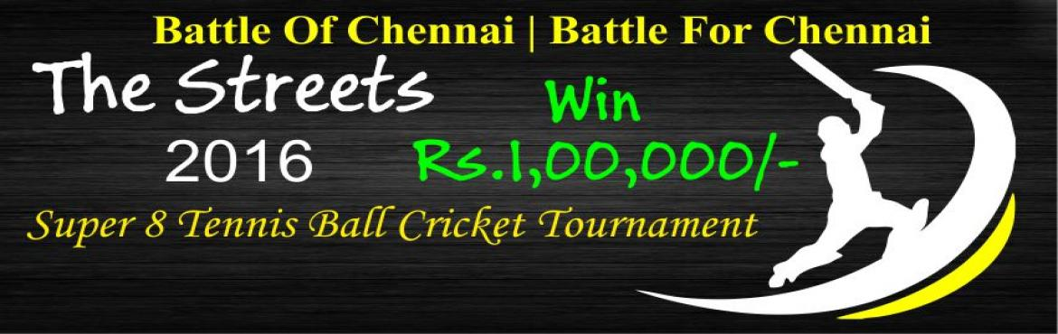Book Online Tickets for THE STREETS - 2016, Chennai. THE STREETS - 2016 The streets is an open to all Tournament. Anybody above 16 Years can participate in it. 1[[-q[ Tennis Ball Cricket Tournament 8 Overs Match. Knock Out + League Matches. Super 16 Teams will be selected for League Match. Registration