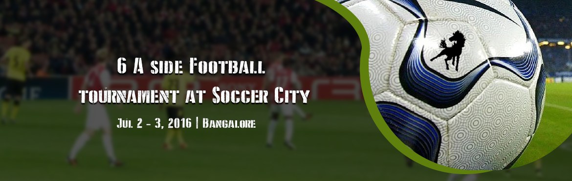 6 A side Football tournament  at Soccer City 2nd 3rd July 2016