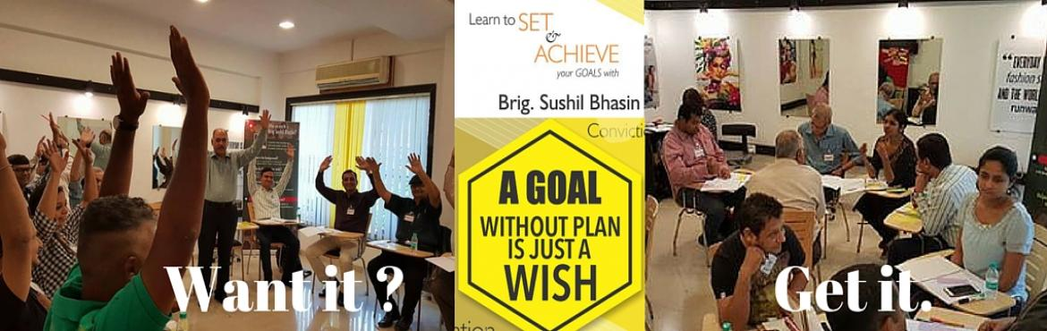 """Book Online Tickets for GOAL SETTING by Brig Sushil Bhasin, Mumbai. 9 Exclusive Reasons for you to Register for the Excelerated Accomplishment workshop – """"Want it ? Get it."""" A Unique One-day workshop that lasts 90days and impacts a lifetime! -by Brig Sushil Bhasin.   ONLY 20"""