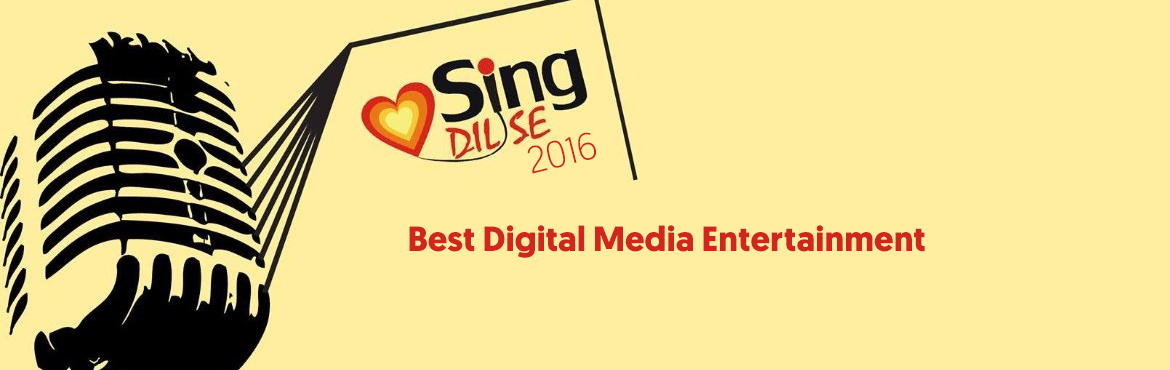 Book Online Tickets for Sing Dil Se 2016 | Best Digital Media En, NewDelhi. The Media and Entertainment industry in India has secured a place in the market. So we are coming with a whole new concept of talent hunt singing competitions in India. It is top most Digital Media Entertainment and completed national and internation