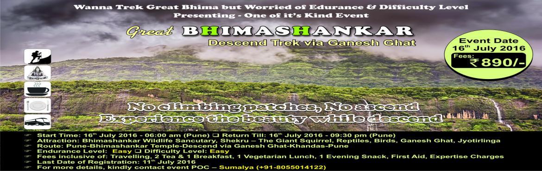 Book Online Tickets for The Great Bhimashankar Trek, Descend Via, Bhimashank. The BHIMA Trail, Descend via Ganesh Ghat Venue: Bhimashankar, Maharashtra Start Time: 16 July 2016 6.00 am End Time: 16 July 2016 21:45 pm Registration Fee: 890/- Last Date Of Registration: 11th July 2016 Fees inclusive of Travelling, 2 Tea & 1 B
