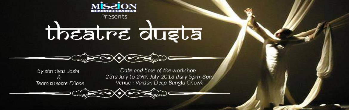 Book Online Tickets for Theatre Dusta, Pune. Mission Transformation presents \'Theatre Dusta\'- An 8 Day theatre workshop by Shreenivas JoshiMission Transformation is an NGO dedicated to the development of the deprived children in India. Making them globally competent by way of skillful e