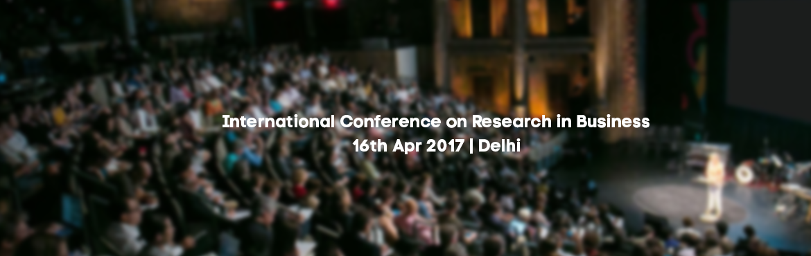 Book Online Tickets for International Conference on Research in , NewDelhi. International Conference on Research in Business (ICRB 2017) Theme Business Management in Today\'s Networked World  Challanges and Opportunities Date: 16/04/2017 Place: India International Center, New Delhi Call: 9450961692