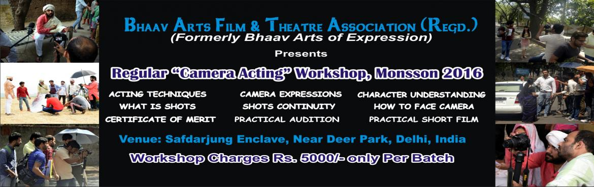 Book Online Tickets for Regular Camera Acting Workshop, Monsoon , NewDelhi. REGULAR CAMERA ACTING WORKSHOP, Monsoon 2016(For Both Fresher & Experienced)CAMERA not only helps in being famous, but it also helps you to learn from your mistakes, it makes you hardworking, improves your patience and teaches you how to giv