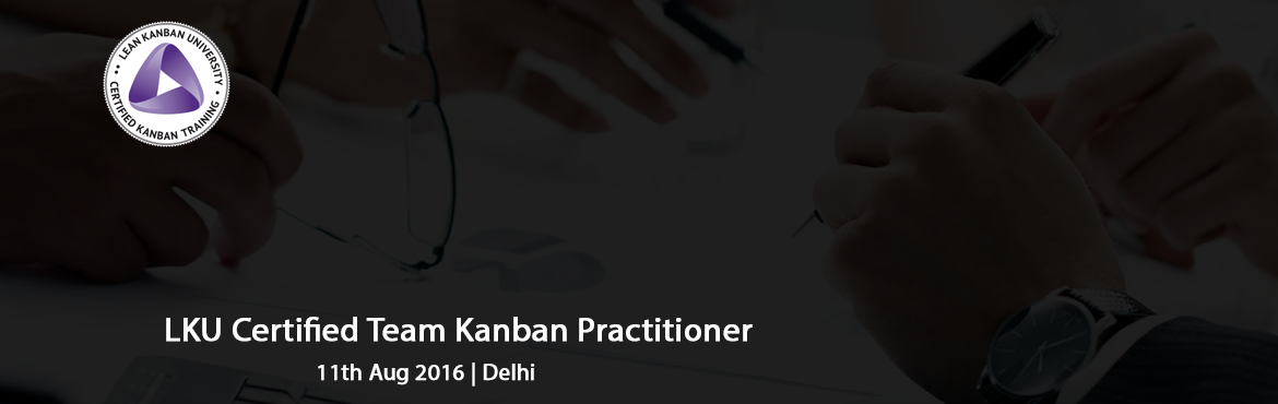 LKU Certified Team Kanban Practitioner by Apeksha Patel | TKP - Delhi | 11 August 2016