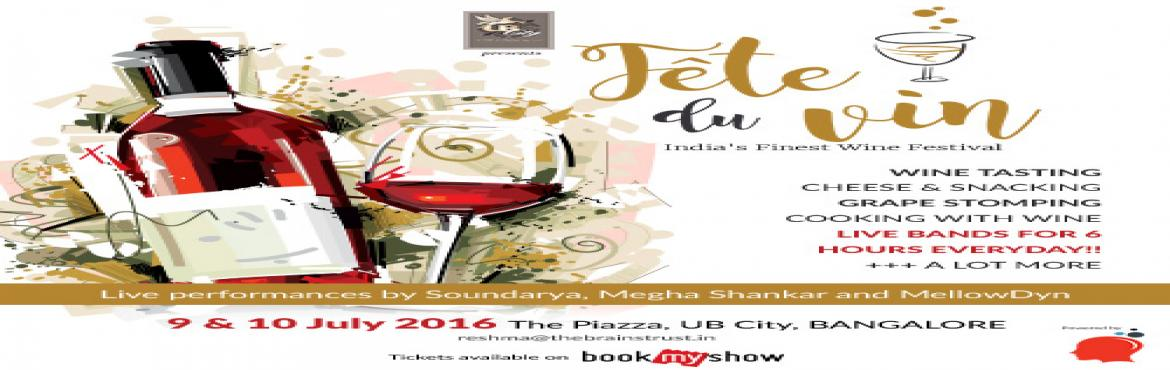Book Online Tickets for Fete Du Vin: A Wine and Cheese Tasting E, Bengaluru. Fête Du Vin invites all wine and cheese connoisseurs to enjoy a mélange of wine and cheese tasting sessions, workshops, grape stomping, live performances and many more activities on the 9-10 of July, 2016 at UB City, Bangalore.Get ready