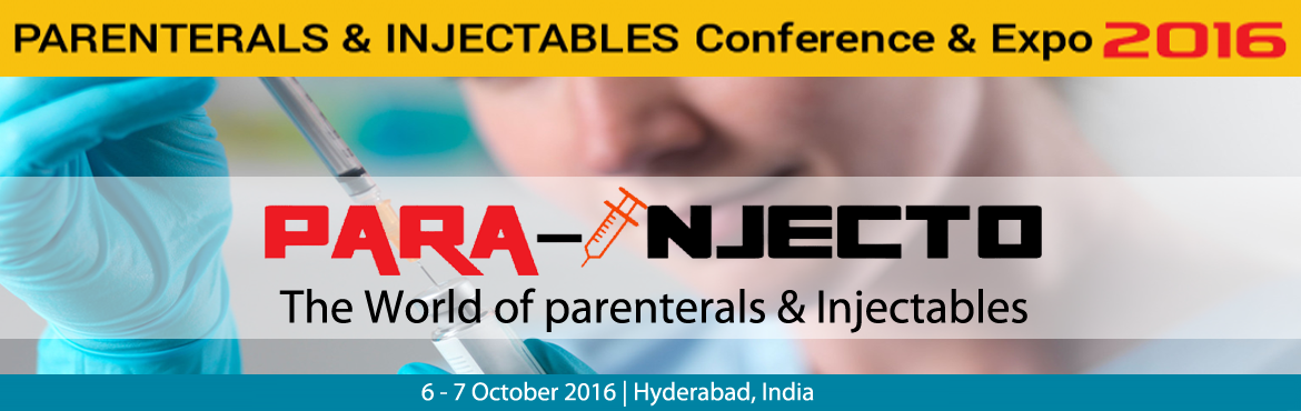 "Book Online Tickets for Para Injecto The world of Parentals and , Hyderabad.       Para-Injecto -The world of Parentals & Injectables Conference & Expo 6-7 October 2016, Hyderabad, India We are pleased to invite you to attend ""Para-Injecto 2016 - The world of Parenterals and Injectables"" conference and tra"