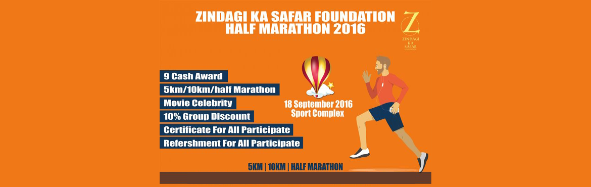 Book Online Tickets for Zindagi Ka Safar Foundation Half Maratho, Faridabad. Zindagi Ka Safar Foundation Half Marathon 2016 India largest sporting celebration – will be held on Sunday, September 18, 2016(Sport Complex Faridabad). You will be an active participant in this edition of the Zindagi Ka Safar Foundation Half M