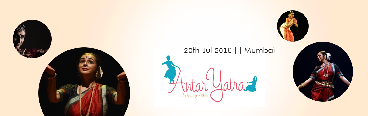 Book Online Tickets for  Antar Yatra, The Journey Within, Mumbai. What: Indian Classical Dance Performance - Antar-Yatra – The Journey Within When: 20th July at 7pm Where: Yashwantrao Chavan Main Auditorium, Nariman Point Donor Pass: Rs.1000, Rs.500 & Rs.200 Tickets available on: Bookmyshow, Explara and G