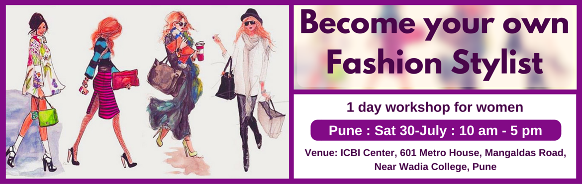 Book Online Tickets for Become Your Own Fashion Stylist (Pune 30, Pune. Enrol for this unique 1 day workshop for women. Topics Covered: (1) Guided self Evaluation and Recommendations  Body shape evaluation and recommendations Face shape evaluation and recommendations Personal color evaluation and recommendations