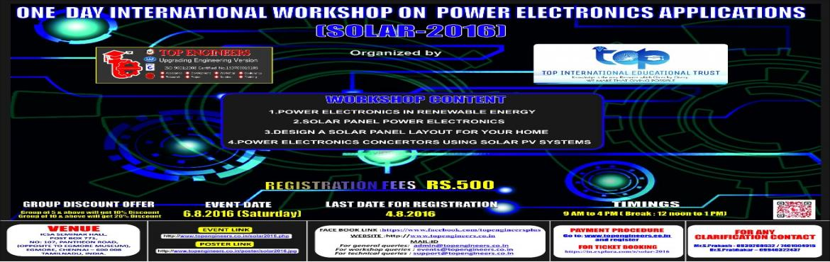 Book Online Tickets for SOLAR-2016, Chennai.        WORKSHOP TOPIC   ONE  DAY INTERNATIONAL WORKSHOP ON  POWER ELECTRONICS APPLICATIONS      WORKSHOP NAME   (SOLAR-2016)         Organized by    TOP ENGINEERS [India's leading educational service conducting fir