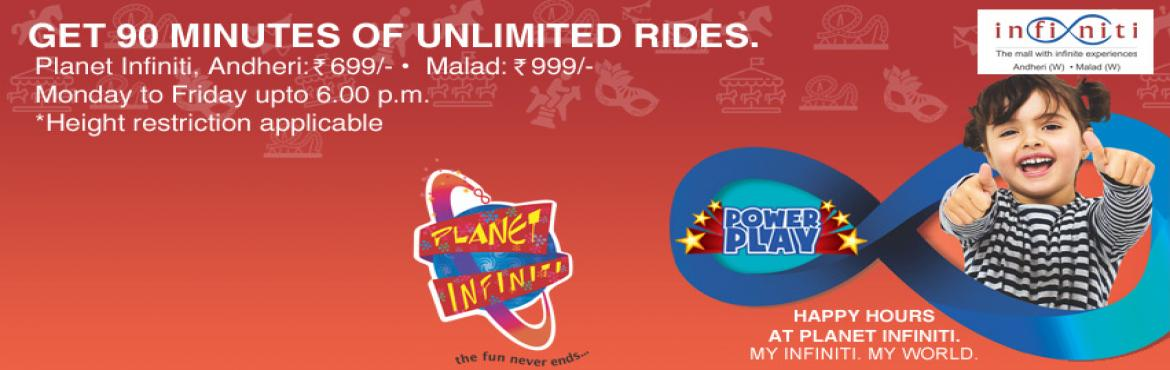 Book Online Tickets for Infiniti Mall introduces Happy Hours at , Mumbai. Infiniti Mall brings Power Play offer at Planet Infiniti on weekdays-Monday To Friday upto 6pm. Get 90 minutes of unlimited rides at Planet Infiniti Andheri,Infinity Malad.