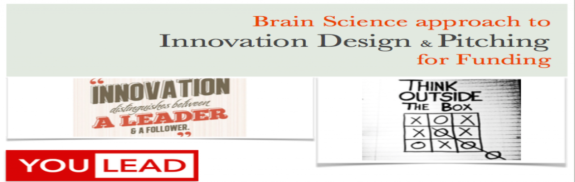 Book Online Tickets for Brain Science Approach to Innovation Des, NewDelhi.       YouINNOVATE, YouLEAD      Learn to be an effective communicator in today's hyper-innovation world.  The YouLEAD Entrepreneurial Leadership programme will highlight the components of creating Disruptive Innovations, Persuasive Pi