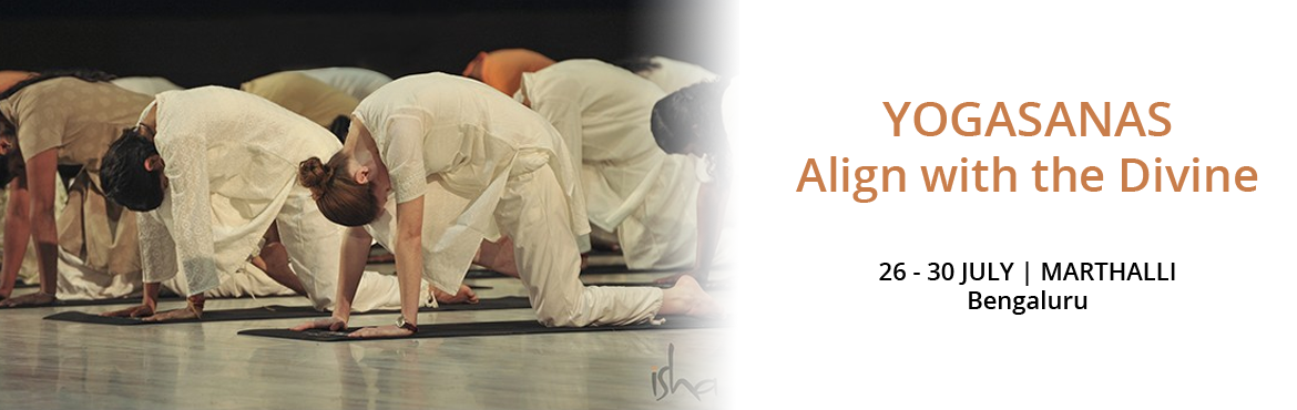 Book Online Tickets for YOGASANAS - Align with the Divine | 5-9 , Bengaluru.  Yogasanas - Align with the Divine The word asana literally means a posture. Out of the innumerable asanas a body can assume, 84 have been identified as Yogasanas, through which one can transform the body and mind into a possibili