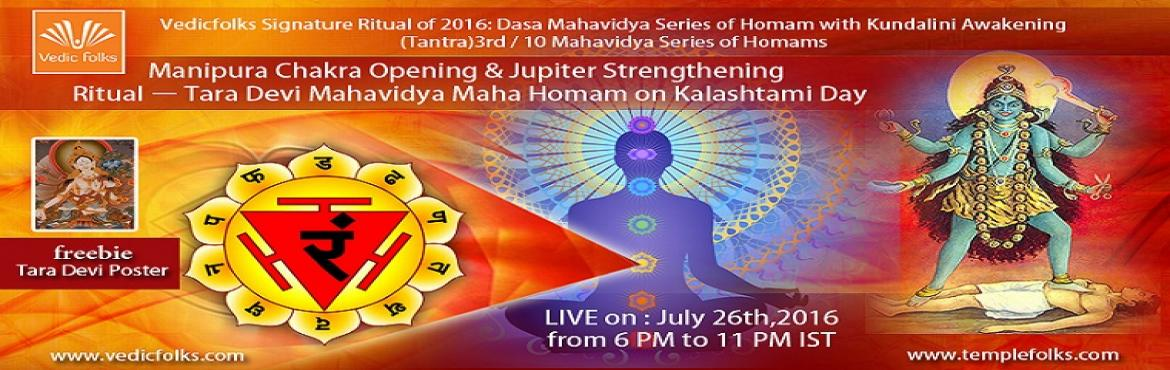 Book Online Tickets for Tara Devi Maha Vidya Maha Homam, Chennai. Vedicfolks Signature Ritual of 2016: Dasa Mahavidya Series of Homam with Kundalini Awakening (Tantra) 3rd / 10 Mahavidya Series of HomamsManipura Chakra Opening & Brihaspati(Jupiter) Strengthening Ritual – Sri Tara Devi Mahavidya Maha