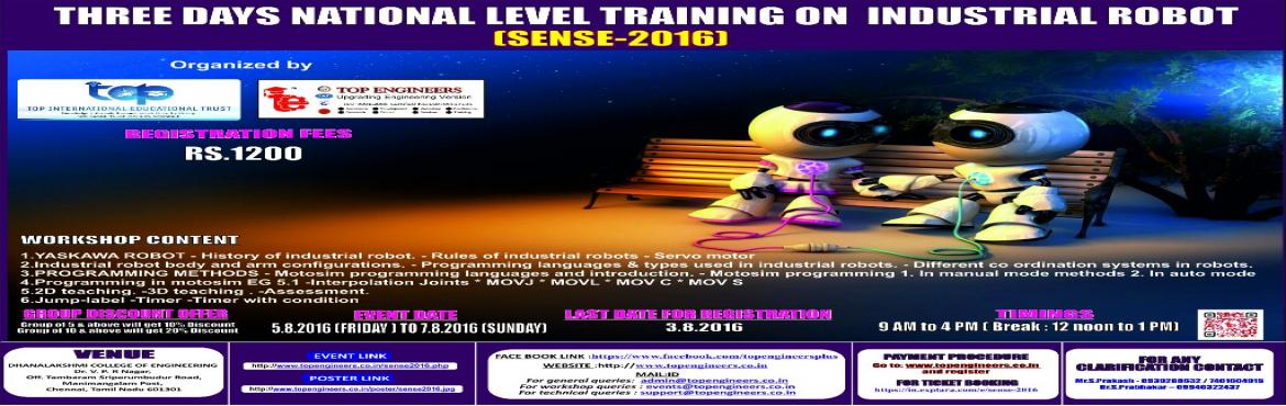 Book Online Tickets for SENSE-2016, Chennai.        WORKSHOP TOPIC   THREE DAYS NATIONAL LEVEL TRAINING ON  INDUSTRIAL ROBOT      WORKSHOP NAME   (SENSE-2016)         Organized by    TOP ENGINEERS [India's leading educational service conducting firm]   Under