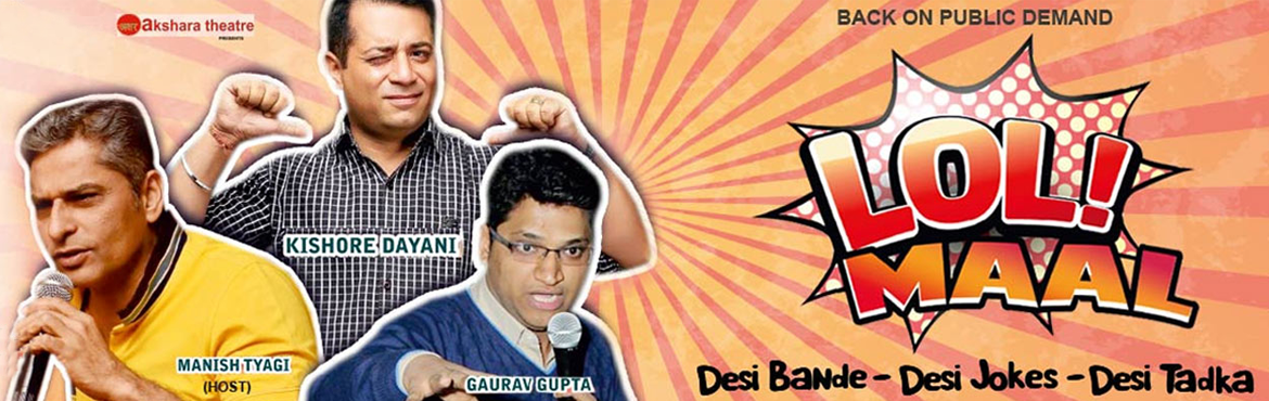 Book Online Tickets for LOLMAAL - Desi Style Hinglish Comedy , NewDelhi. Manish Tyagi, Gaurav Gupta, Kishore Dayani  On Heavy Public Demand, LOLMAAL is back. Lolmaal is a Hinglish Stand Up Comedy Show which takes you on a laughter trip like never before. The show touches various aspects of day to day life and dw