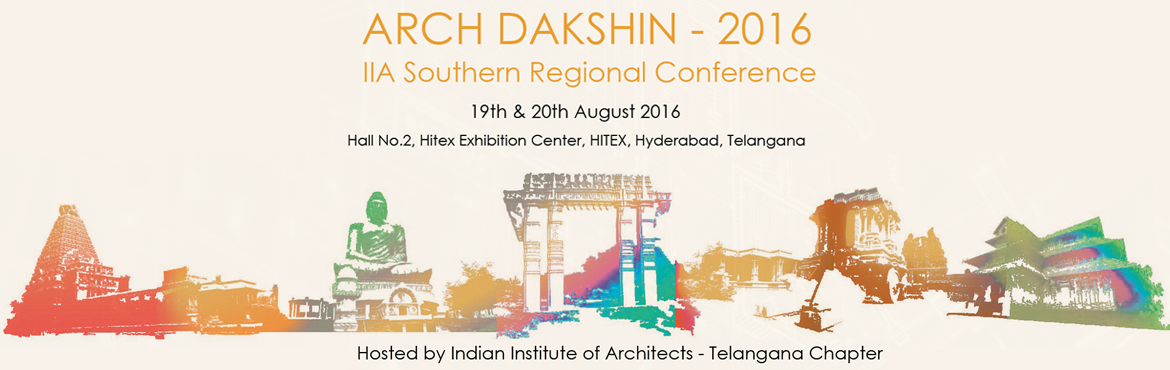 Book Online Tickets for ARCH DAKSHIN  - 2016, Southern  Regional, Hyderabad. ARCH DAKSHIN -2016, SOUTHERN REGIONAL CONFERENCE of Indian Institute of Architects Hosted by IIA - Telangana State Chapter  The Southern Regional Conference,  a Biannual event, is a Congregation of Architects with focus and participation of