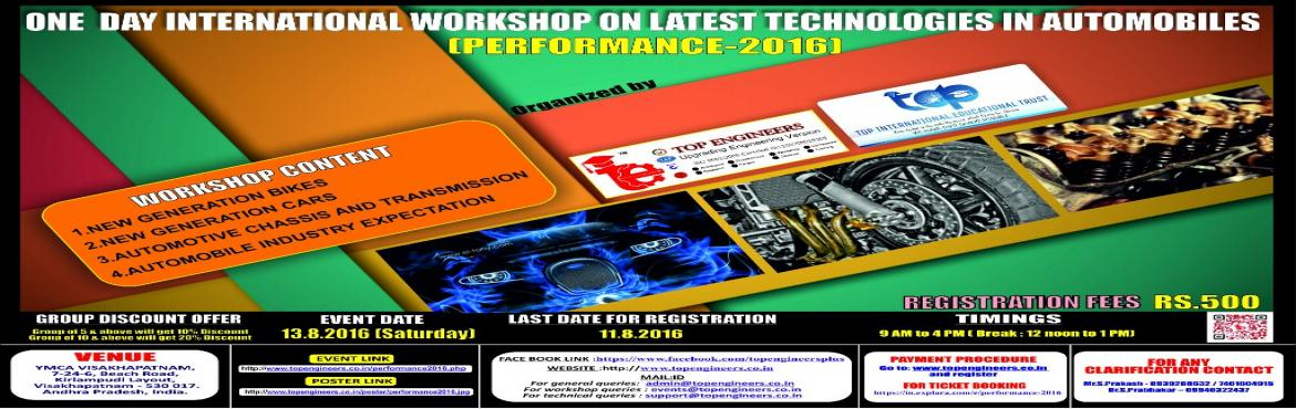Book Online Tickets for PERFORMANCE-2016, Visakhapat.        WORKSHOP TOPIC   ONE  DAY INTERNATIONAL WORKSHOP ON LATEST TECHNOLOGIES IN AUTOMOBILES      WORKSHOP NAME   (PERFORMANCE-2016)         Organized by    TOP ENGINEERS [India's leading educational service conducting