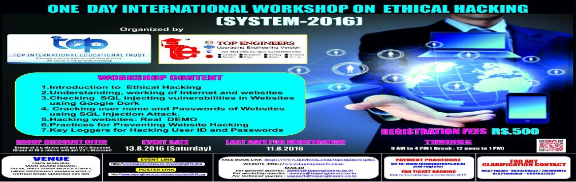 Book Online Tickets for SYSTEM-2016, Madurai.        WORKSHOP TOPIC   ONE  DAY INTERNATIONAL WORKSHOP ON  ETHICAL HACKING AND INFORMATION SECURITY     WORKSHOP NAME   (SYSTEM-2016)         Organized by    TOP ENGINEERS [India's leading educational service cond