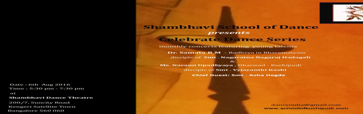 Book Online Tickets for Shambhavi - Celebrate Dance Series 2016, Bengaluru. Shambhavi School of DancePresentsCelebrate Dance Seriesmonthly concerts featuring young talents Dr. Samata R M - Radheya in Bharatanatyamdisciple of Smt. Nagaratna Nagarajhadagali&Ms. Navami Upadhyaya, Dharwas - Kuchipudidisciple of Smt. Vyjayant