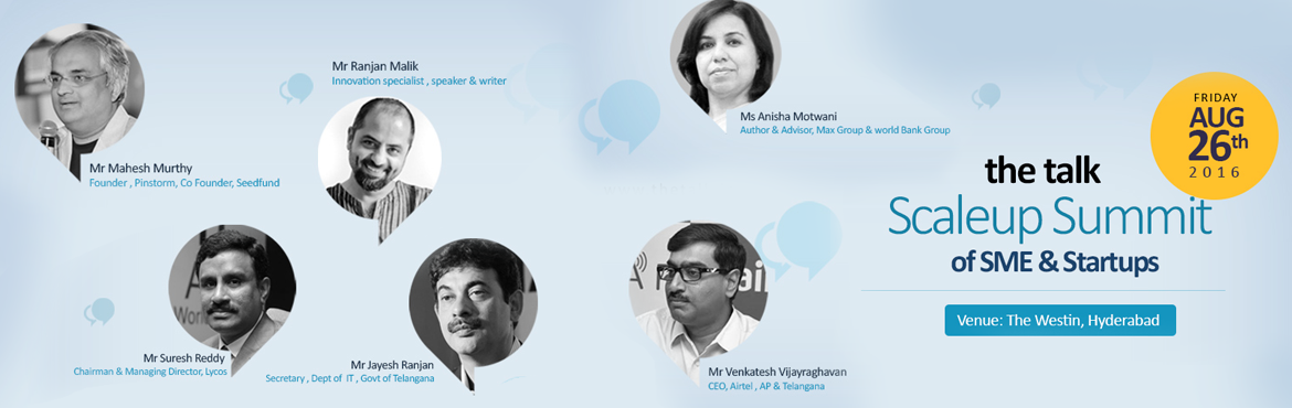 Book Online Tickets for The Talk - ScaleUp Summit of SME and Sta, Hyderabad. The Talk ScaleUp Summit Of SME & Startups Small and medium businesses have been the backbone of Indian economy and it comprises millions of SMEs Over 50 million SMEs in the country accounts for 17% of the GDP and it employs nearly