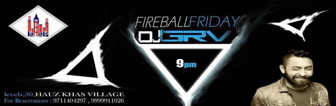 Fireball Friday with Dj Grv at Levels HKV